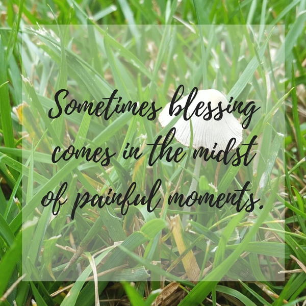 The blessing of painful moments